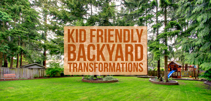 Kid Friendly Backyard Transformations