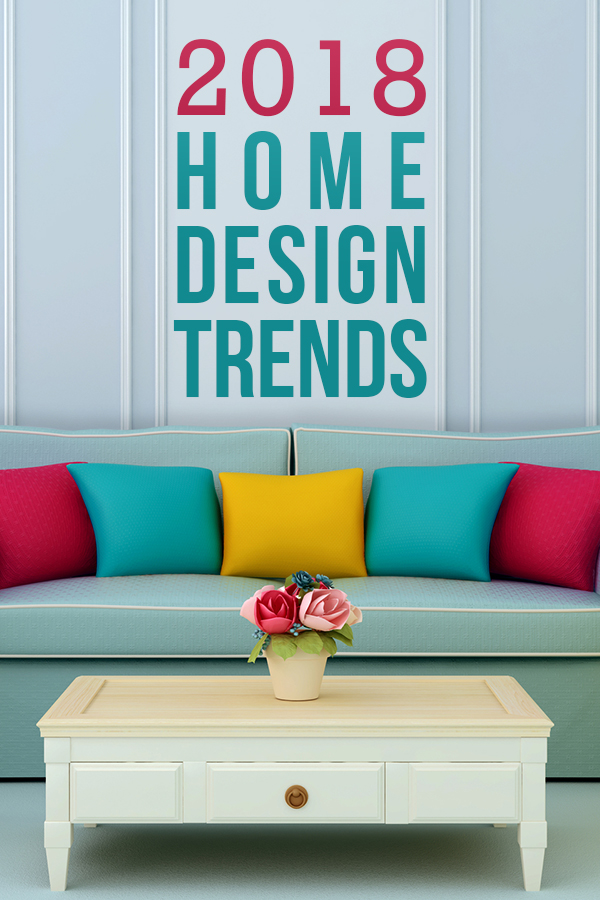 5 home design trends to watch in 2018 budget dumpster for Home wallpaper trends