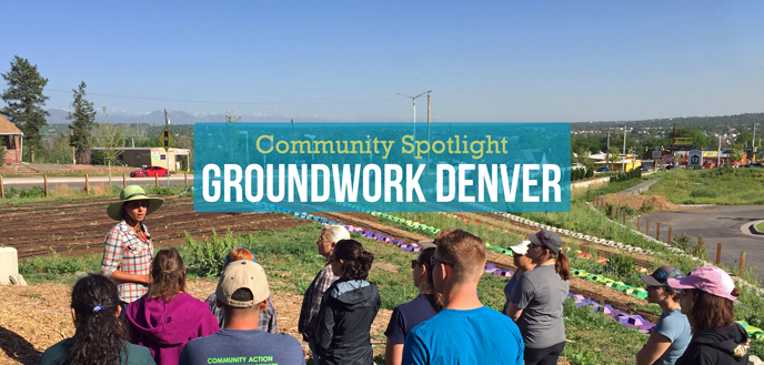 Groundwork Denver Helps People Create a Healthier Environment and Community