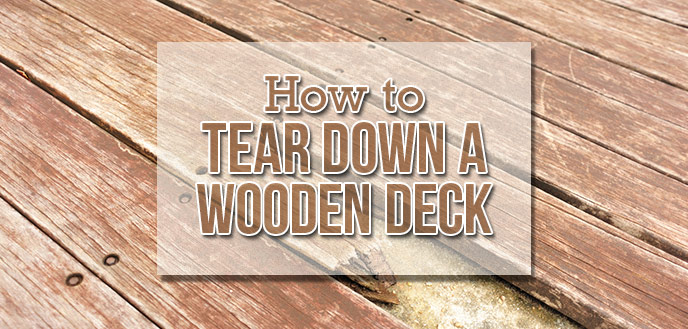 How to Tear Down a Wooden Deck